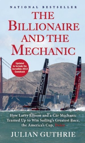 The Billionaire and the Mechanic: How Larry Ellison and a Car Mechanic Teamed up to Win Sailing's Greatest Race, the Americas Cup, Twice by Guthrie, Julian (2014) Paperback