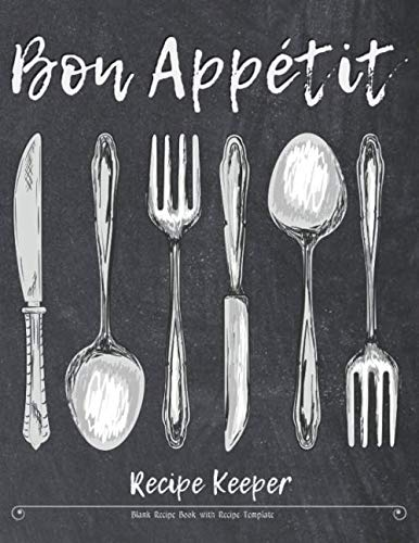 Bon Appetit Recipe Keeper Blank Recipe Book with Recipe Template: Make Your Own Cookbook Keepsake Recipe Journal Organizer for Adults & also a Kids ... to fill in & Replace your Recipe Cards
