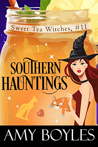 Southern Hauntings (Sweet Tea Witch Mysteries Book 11) by [Boyles, Amy]
