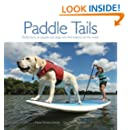 Paddle Tails: Reflections on people and dogs who find balance on the water