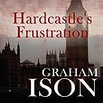 Hardcastle's Frustration: Hardcastle, Book 10 | Graham Ison