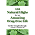 101 Natural Highs for an Amazing Drug-Free Life