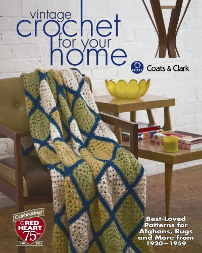 Vintage Crochet For Your Home: Best-Loved Patterns for Afghans, Rugs and (Clarks Crochet Coat)