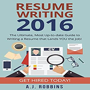 Resume Writing 2016: The Ultimate, Most Up-to-Date Guide to Writing a Resume That Lands You the Job! Audiobook