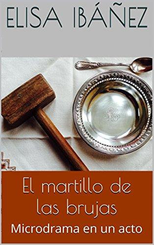 El martillo de las brujas: Microdrama en un acto (Spanish Edition) (El Martillo De Las Brujas)