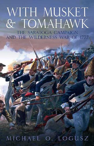 Read Online With Musket and Tomahawk. Volume I: The Saratoga Campaign in the Wilderness War of 1777 pdf