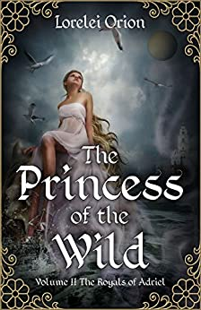 The Princess of the Wild (The Royals of Adriel Book 2) by [Orion, Lorelei]