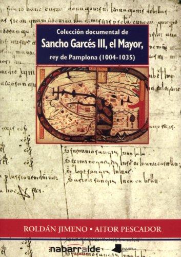 Coleccion Documental de Sancho Garces III, El Mayor, Rey de Pamplona (1004-1035) =: Iru~neko Errege Antso Gartzez III A, Nagusiaren, Agiri Bilduma (10 (Latvian Edition)