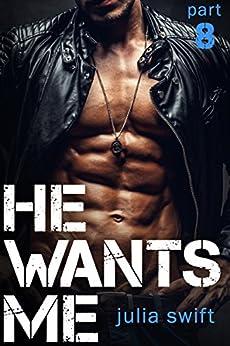 He Wants Me 8: (A Dark Billionaire Romance Book 8) by [Swift, Julia]
