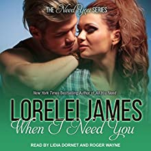 When I Need You: The Need You Series Audiobook by Lorelei James Narrated by Roger Wayne, Lidia Dornet