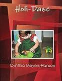 Holi--DAZE, Cynthia Meyers-Hanson, 1475175876