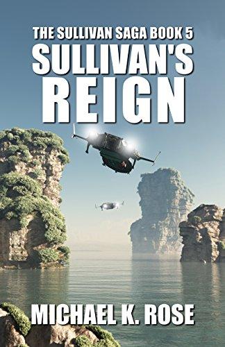 Sullivan's Reign (The Sullivan Saga Book 5) by [Rose, Michael K.]