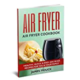Air Fryer: Air Fryer Cookbook: Air Fryer Recipes: Healthy, Quick, & Easy Air Fryer Recipes for You & Your Family (Air Fryer, Air Fryer Cookbook, Air Fryer Recipes Book 1)