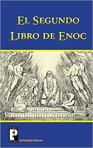 El Segundo Libro De Enoc El Libro De Los Secretos De Enoc Coleccion Pensar Spanish Edition Anonimo 9781470051143 Amazon Com Books