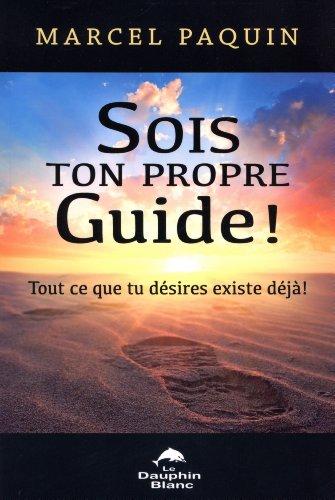 Sois Ton Propre Guide ! Tout Ce Que Tu Désires Existe Déjà !
