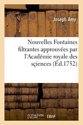 Nouvelles Fontaines Filtrantes Approuvées Par l'Académie Royale Des Sçiences En Plusieurs Rencontres (Savoirs Et Traditions) (French Edition)