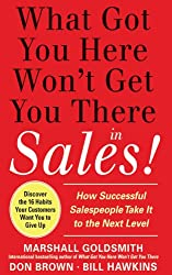 What Got You Here Won't Get You There in Sales:  How Successful Salespeople Take it to the Next Level: How Successful Salespeople Take it to the Next Level