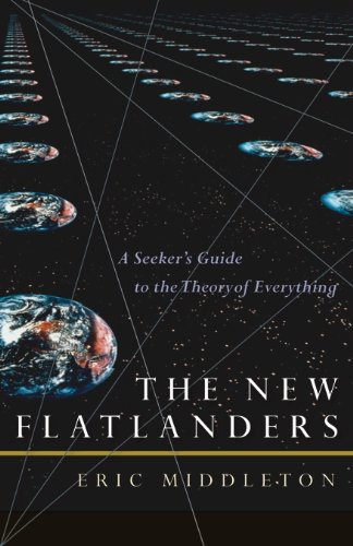 Read Online The New Flatlanders: A Seeker's Guide to the Theory of Everything ebook