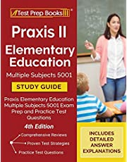 Praxis II Elementary Education Multiple Subjects 5001 Study Guide: Praxis Elementary Education Multiple Subjects 5001 Exam Prep and Practice Test Questions: [4th Edition]