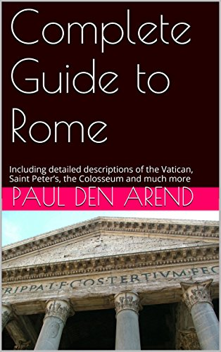 St Peters the Colosseum and much more Complete guide to Rome: With detailed descriptions of the Vatican