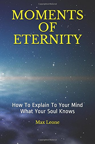 MOMENTS OF ETERNITY: How To Explain To Your Mind What Your Soul Knows ebook