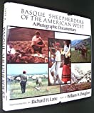 Basque Sheepherders of the American West : A Photographic Documentary, Lane, Richard H. and Douglass, William A., 0874170893