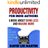 Productivity For Indie Authors: A Book About Doing Less And Making More (Self Publishing Pathway To Published 1)
