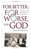 img - for For Better, For Worse, For God: Exploring the Holy Mystery of Marriage book / textbook / text book