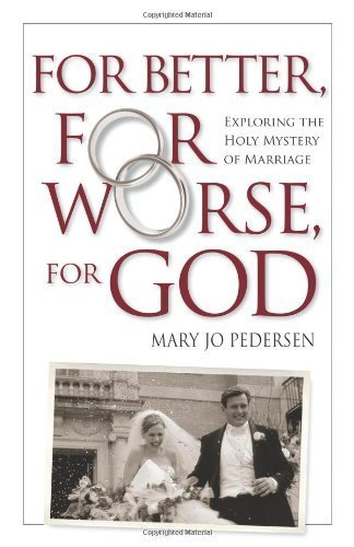 For Better, For Worse, For God: Exploring the Holy Mystery of Marriage pdf