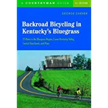 Backroad Bicycling In Kentuckys Bluegrass: 25 Rides In Teh Bluegrass Region Lower Kentucky Valley Central