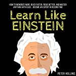 Learn Like Einstein: Memorize More, Read Faster, Focus Better, and Master Anything with Ease | Peter Hollins