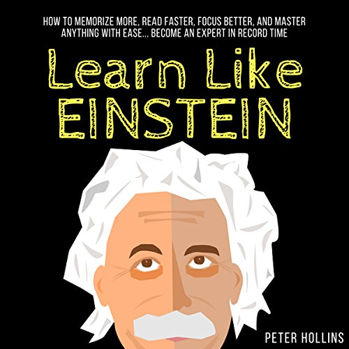 Learn Like Einstein: Memorize More, Read Faster, Focus Better, and Master Anything with Ease cover