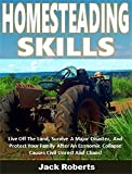 Search : Homesteading Skills: Live Off The Land, Survive A Major Disaster, And Protect Your Family After An Economic Collapse Causes Civil Unrest And Chaos!