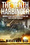 The Tenth Harbinger: America's Exact Role in World History and Triple Destiny Revealed