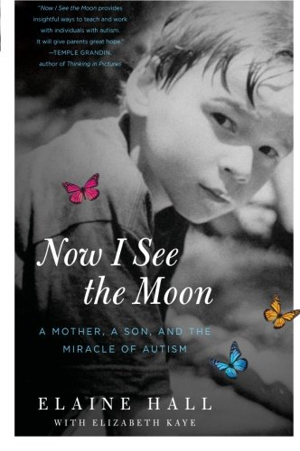 Now I See the Moon: A Mother, a Son, and the Miracle of Autism