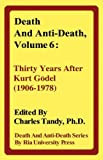 img - for Death and Anti-Death, Volume 6: Thirty Years After Kurt Gdel (1906-1978) (Death & Anti-Death (Hardcover)) book / textbook / text book