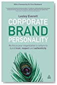 Corporate Brand Personality: Re-focus Your Organization's Culture to Build Trust, Respect and Authenticity