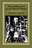 Front cover for the book The printing press as an agent of change by Elizabeth L. Eisenstein