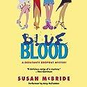 Blue Blood: A Debutante Dropout Mystery, Book 1 Hörbuch von Susan McBride Gesprochen von: Amy McFadden