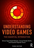 Understanding Video Games: The Essential Introduction (English Edition)
