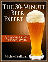 The 30 Minute Beer Expert: A Concise Guide for Beer Lovers