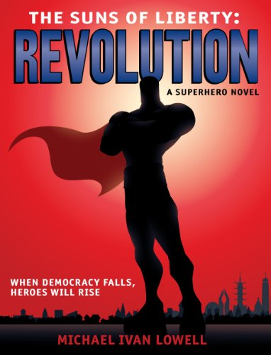 The Suns of Liberty: Revolution by [Lowell, Michael Ivan]