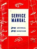 FULLY ILLUSTRATED 1963 & EARLIER JEEP UNIVERSAL & DISPATCHER FACTORY REPAIR SHOP & SERVICE MANUAL For CJ-2A, CJ-3A, CJ-3B, CH-5, CJ-6 & DJ-3A