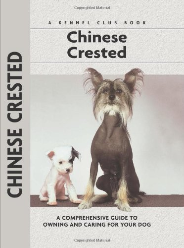 Chinese Crested: A Comprehensive Guide to Owning and Caring for Your Dog (Comprehensive Owner's Guide)