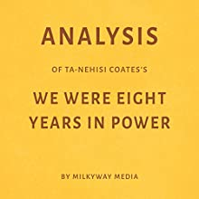 Analysis of Ta-Nehisi Coates' We Were Eight Years in Power Audiobook by Milkyway Media Narrated by Marnye Young
