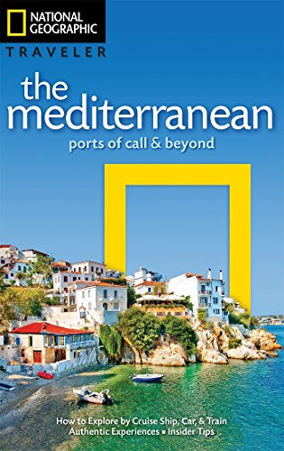 National Geographic Traveler: The Mediterranean: Ports of Call and Beyond by National Geographic Society