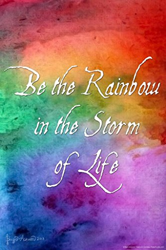 (Laminated Be The Rainbow in The Storm of Life by Brigid Ashwood Art Print Sign Poster 12x18 inch)