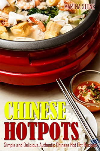 Chinese Hotpots: Simple and Delicious Authentic Chinese Hot