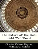 The Nature of the Post-Cold War World, Charles William Maynes and William G. Hyland, 128828330X