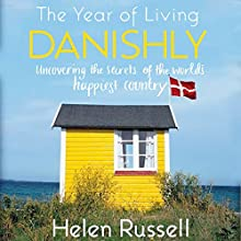 The Year of Living Danishly: Uncovering the Secrets of the World's Happiest Country Audiobook by Helen Russell Narrated by Lucy Price-Lewis